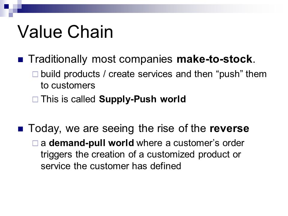 Value Chain Traditionally most companies make-to-stock.