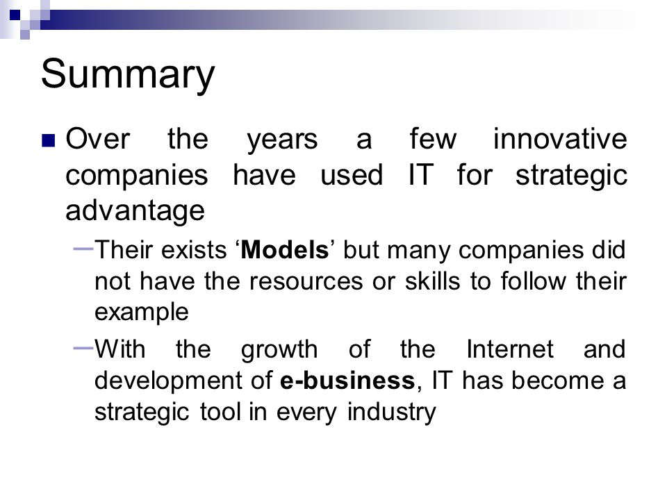 Summary Over the years a few innovative companies have used IT for strategic advantage.