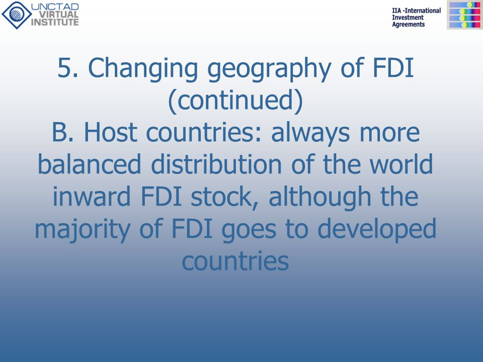 5. Changing geography of FDI (continued) B