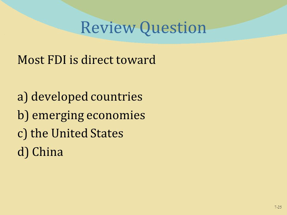 Review Question Most FDI is direct toward a) developed countries
