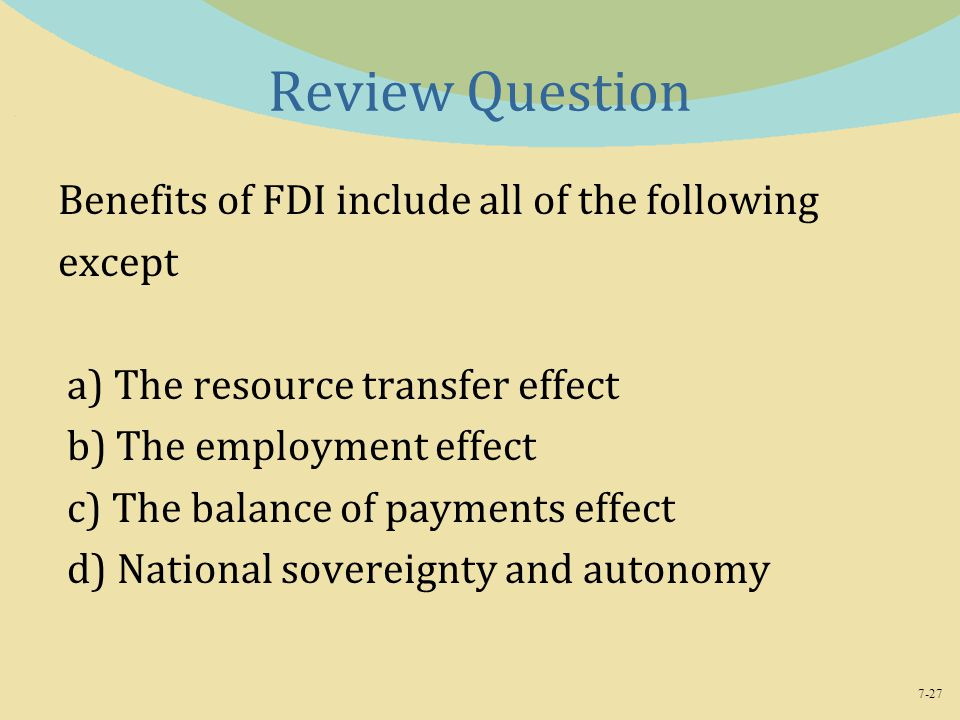 Review Question Benefits of FDI include all of the following except