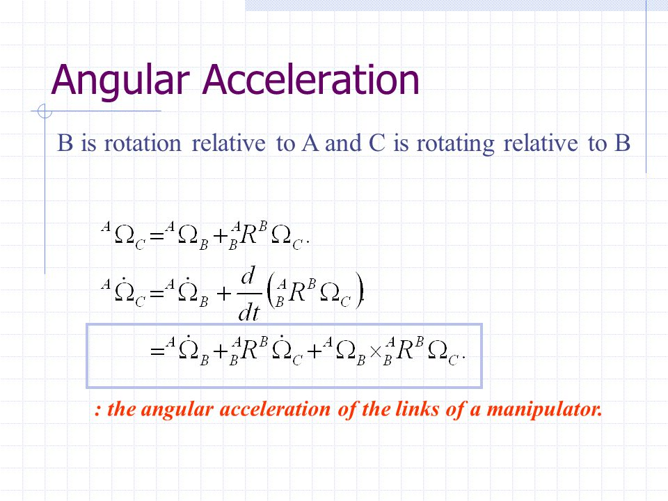 Angular Acceleration B is rotation relative to A and C is rotating relative to B.