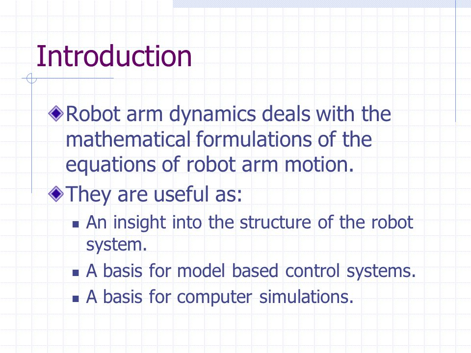Introduction Robot arm dynamics deals with the mathematical formulations of the equations of robot arm motion.