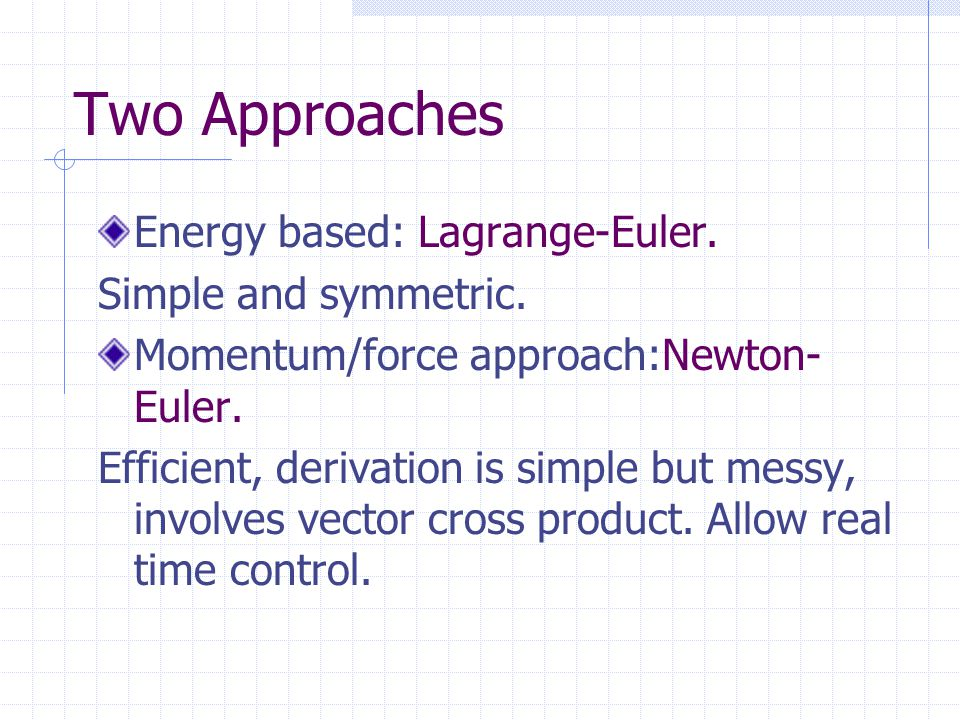 Two Approaches Energy based: Lagrange-Euler. Simple and symmetric.