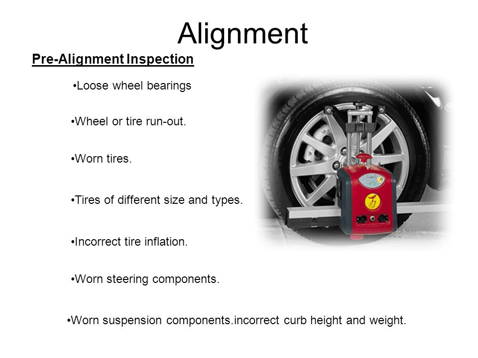 Alignment Pre-Alignment Inspection Loose wheel bearings