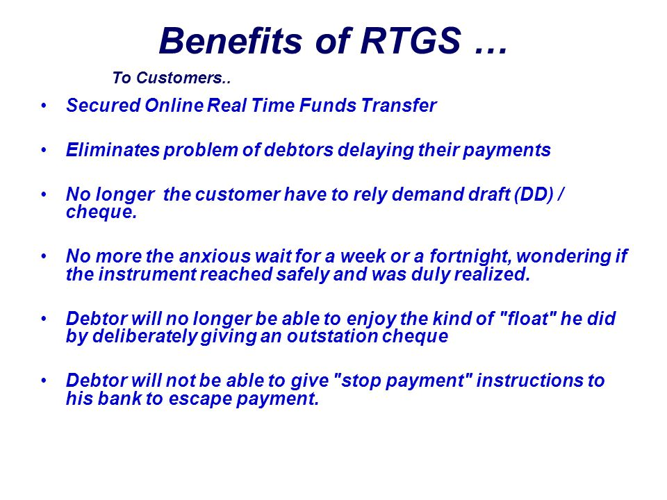 Benefits of RTGS … Secured Online Real Time Funds Transfer