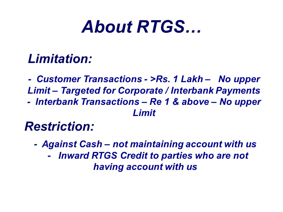 About RTGS… Limitation: Restriction: