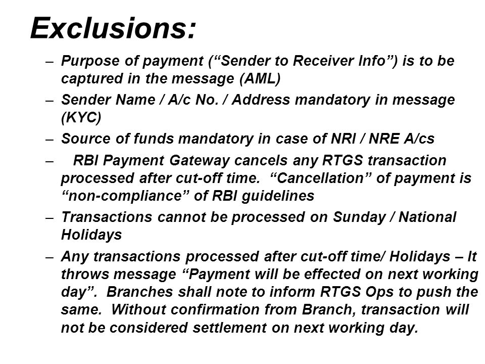 Exclusions: Purpose of payment ( Sender to Receiver Info ) is to be captured in the message (AML)