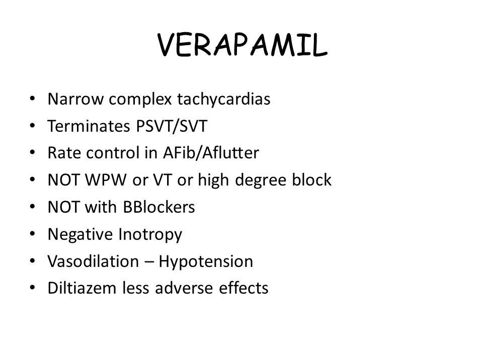VERAPAMIL Narrow complex tachycardias Terminates PSVT/SVT