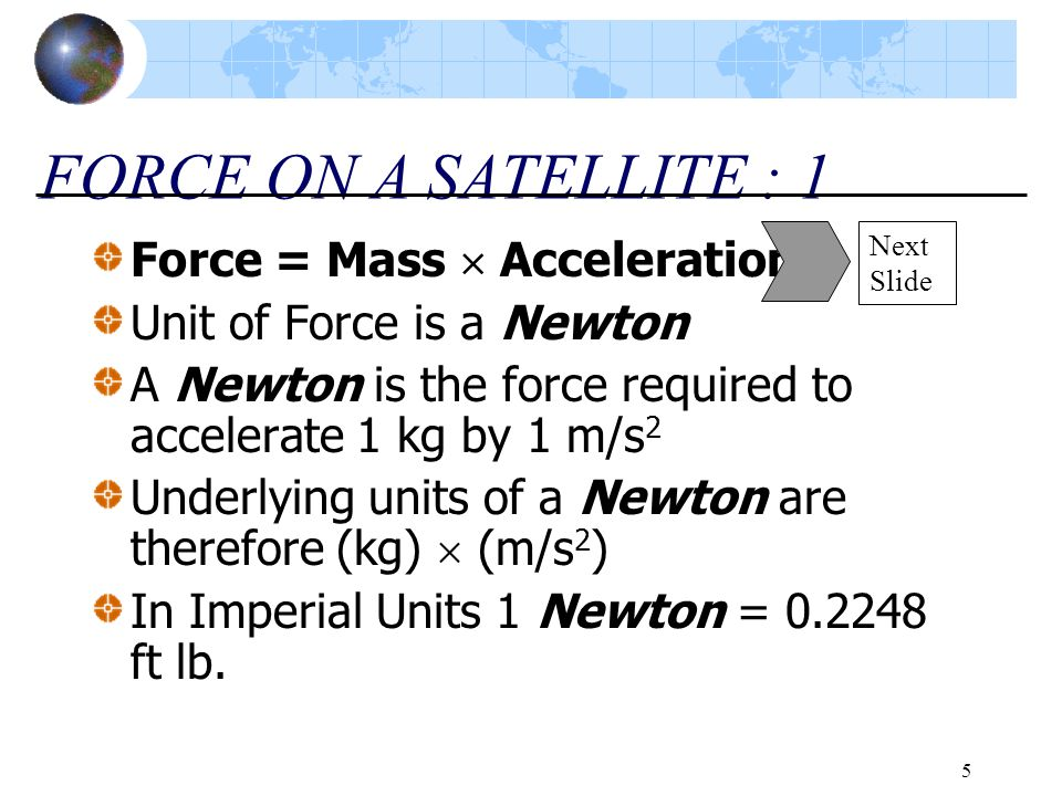 FORCE ON A SATELLITE : 1 Force = Mass  Acceleration