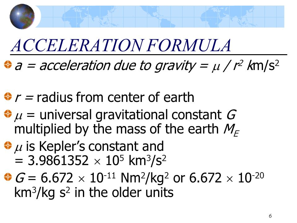 ACCELERATION FORMULA a = acceleration due to gravity =  / r2 km/s2