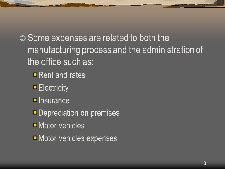 Some expenses are related to both the manufacturing process and the administration of the office such as: