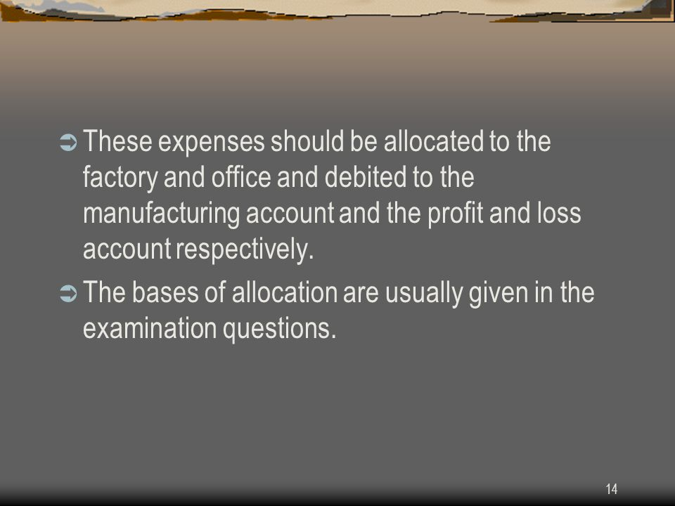 These expenses should be allocated to the factory and office and debited to the manufacturing account and the profit and loss account respectively.
