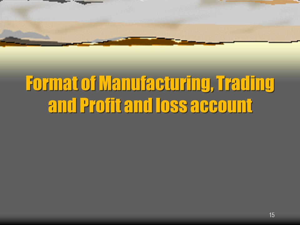 Format of Manufacturing, Trading and Profit and loss account