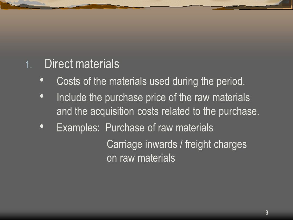 Direct materials Costs of the materials used during the period.