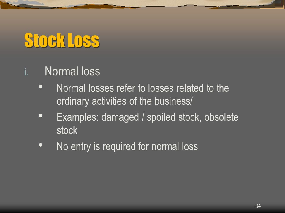 Stock Loss Normal loss. Normal losses refer to losses related to the ordinary activities of the business/