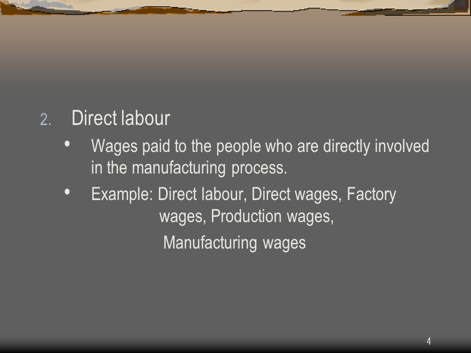 Direct labour Wages paid to the people who are directly involved in the manufacturing process.