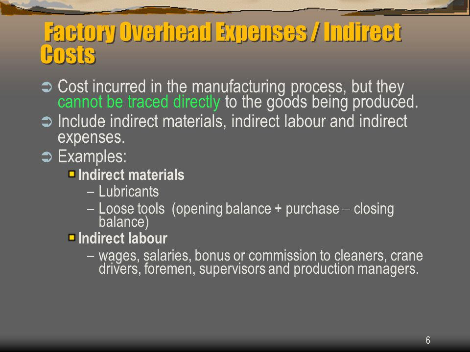 Factory Overhead Expenses / Indirect Costs