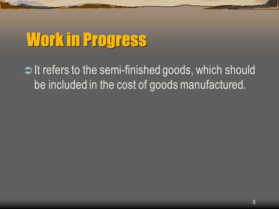 Work in Progress It refers to the semi-finished goods, which should be included in the cost of goods manufactured.