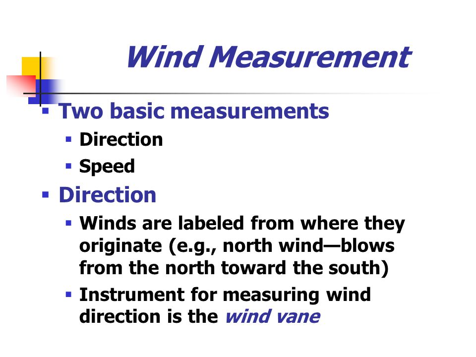 Wind Measurement Two basic measurements Direction Speed