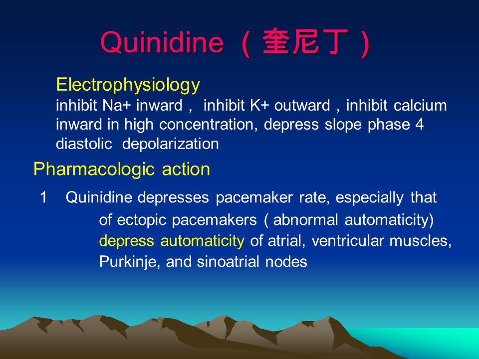 Quinidine (奎尼丁) 1 Quinidine depresses pacemaker rate, especially that