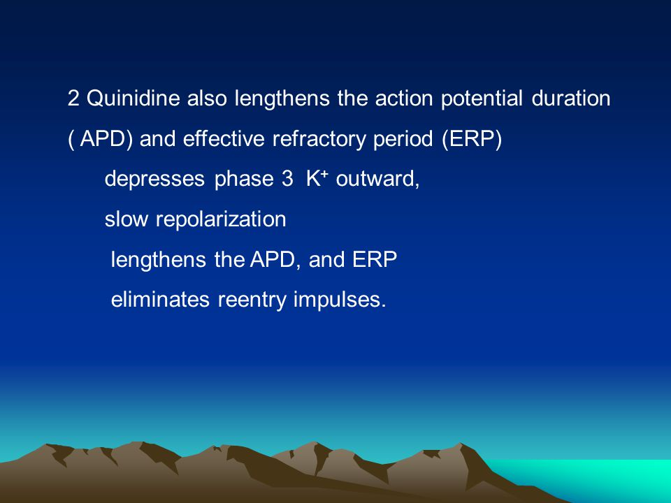 2 Quinidine also lengthens the action potential duration