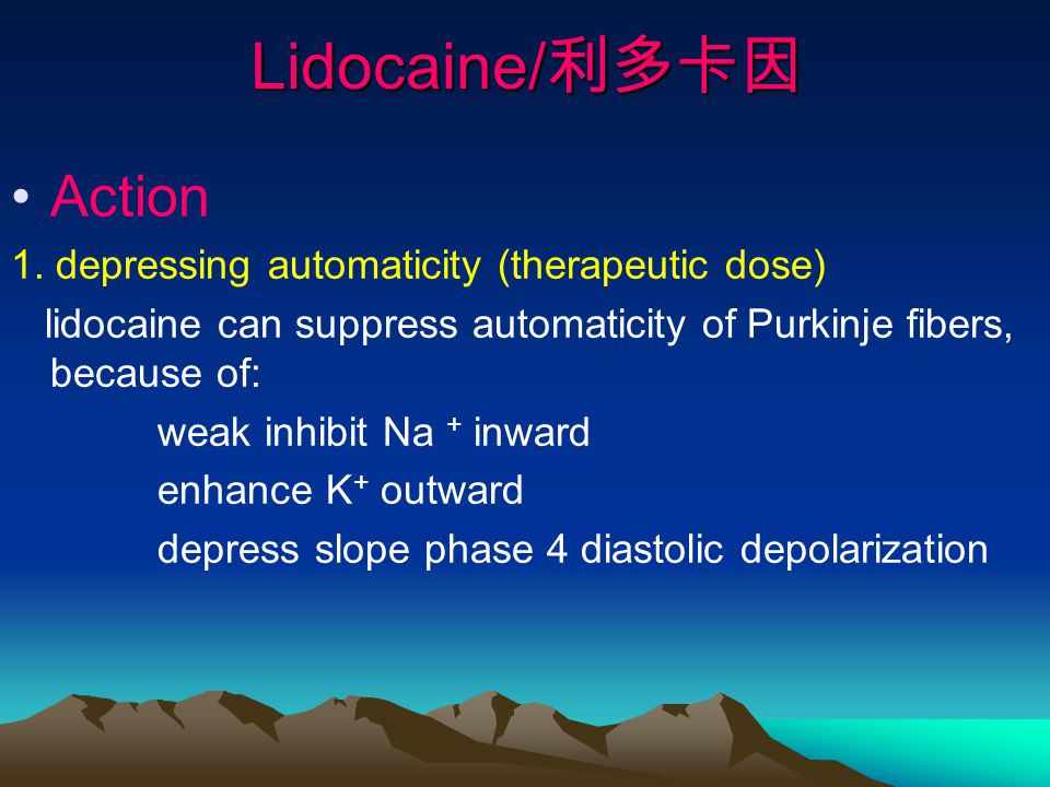 Lidocaine/利多卡因 Action 1. depressing automaticity (therapeutic dose)
