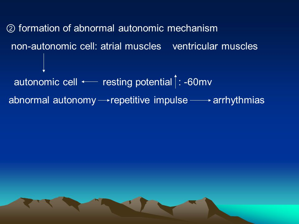 ② formation of abnormal autonomic mechanism