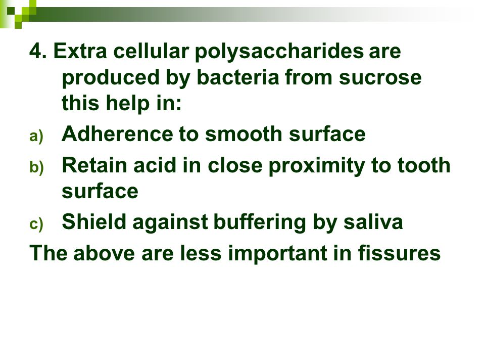 4. Extra cellular polysaccharides are produced by bacteria from sucrose this help in:
