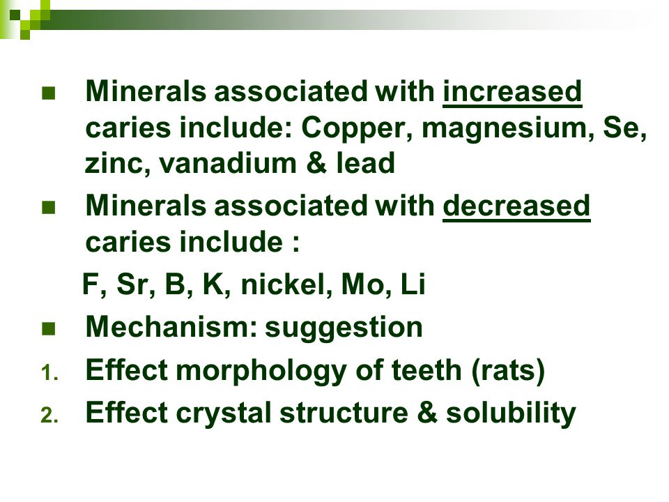 Minerals associated with increased caries include: Copper, magnesium, Se, zinc, vanadium & lead