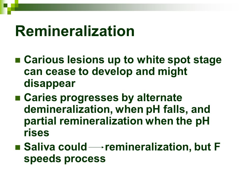Remineralization Carious lesions up to white spot stage can cease to develop and might disappear.