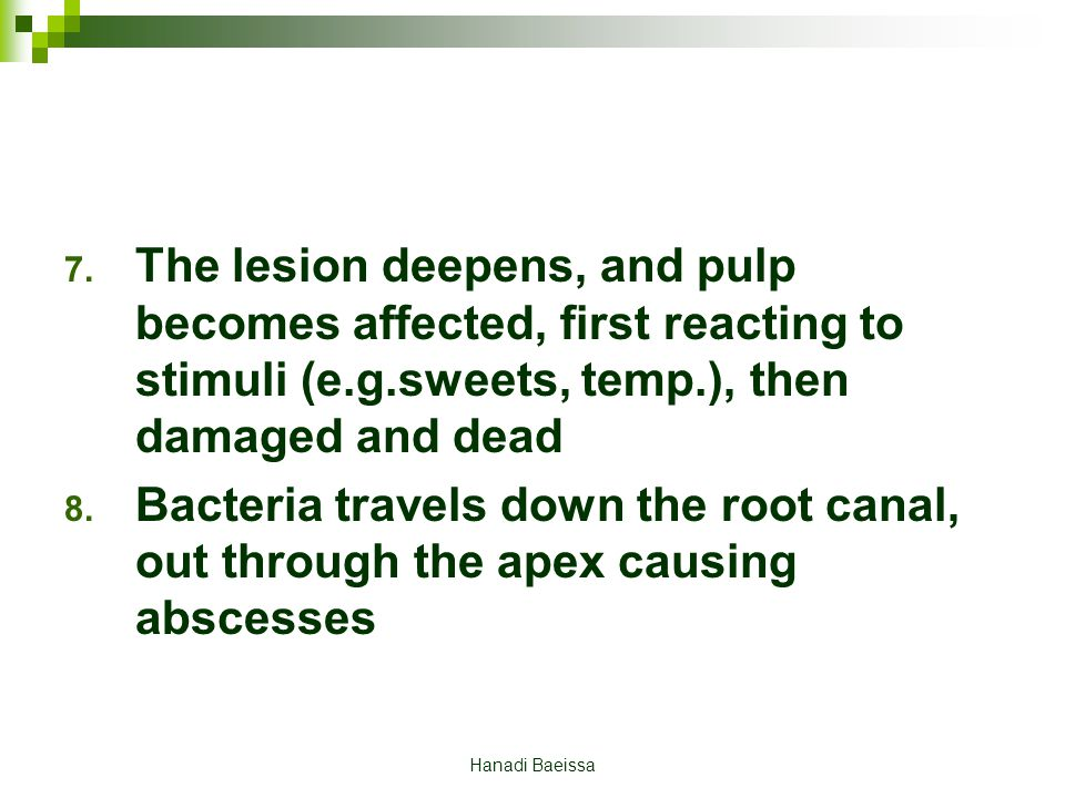 The lesion deepens, and pulp becomes affected, first reacting to stimuli (e.g.sweets, temp.), then damaged and dead