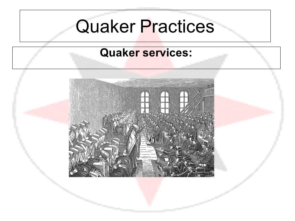 Quaker Practices Quaker services: