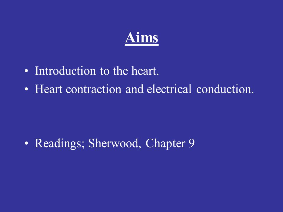 Aims Introduction to the heart.