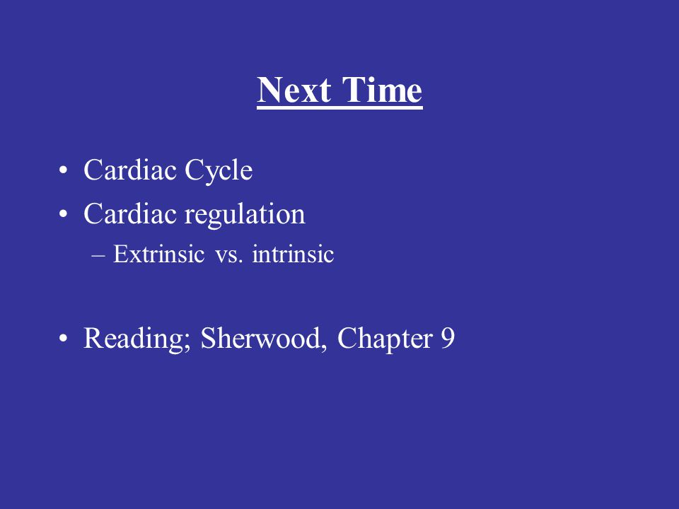 Next Time Cardiac Cycle Cardiac regulation