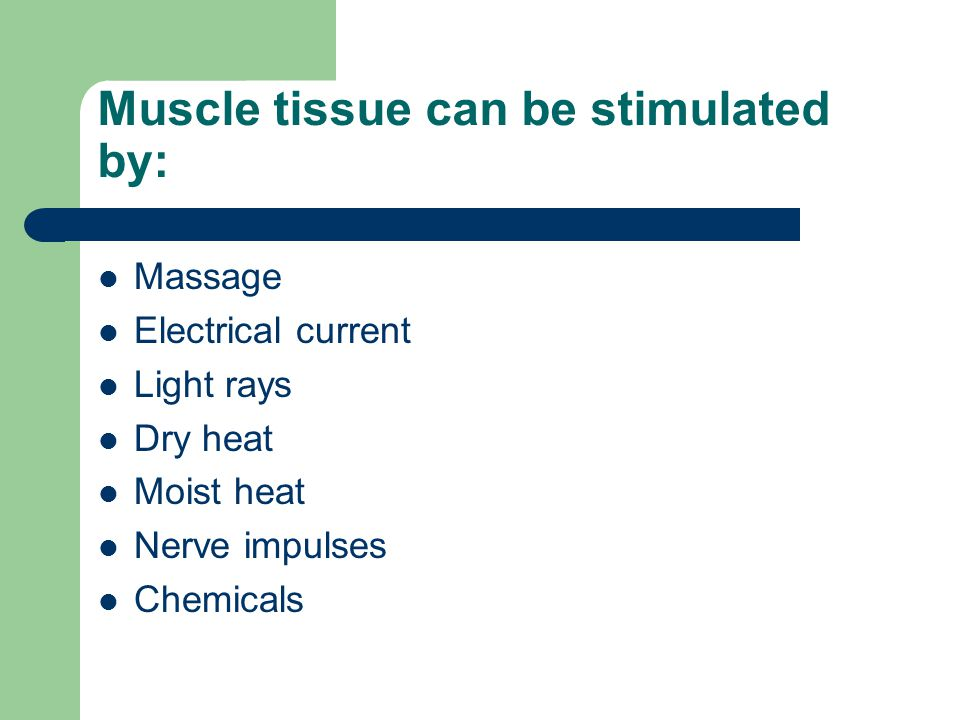 Muscle tissue can be stimulated by:
