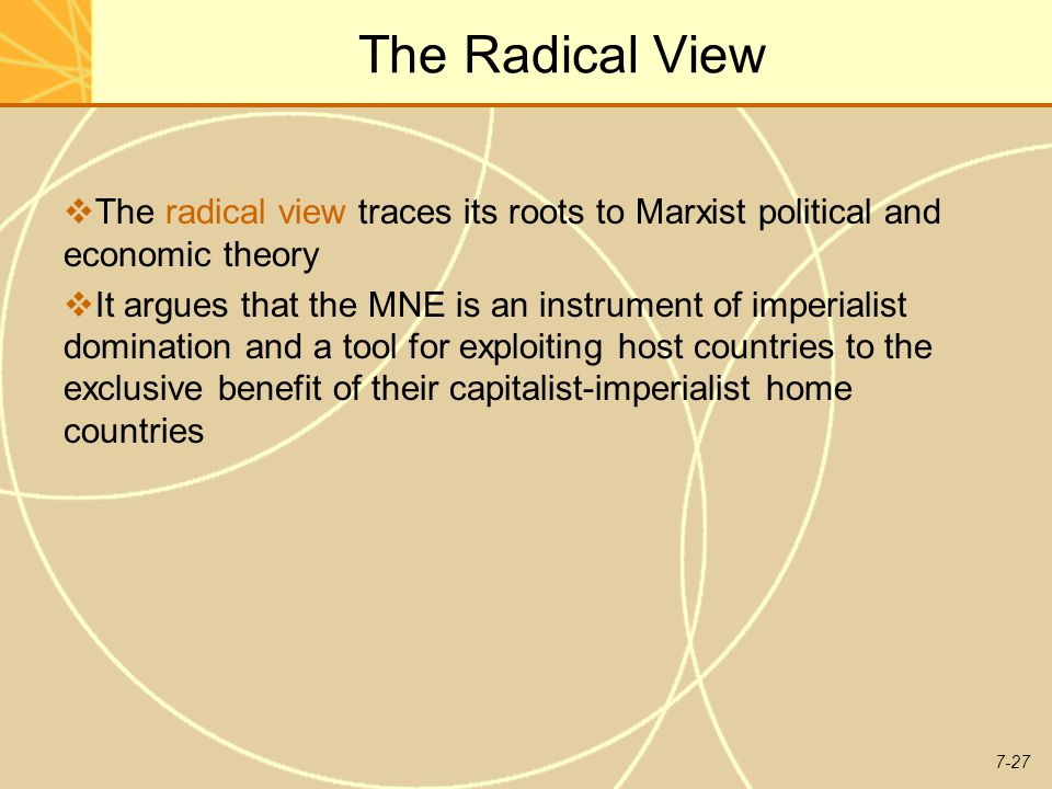 The Radical View The radical view traces its roots to Marxist political and economic theory.