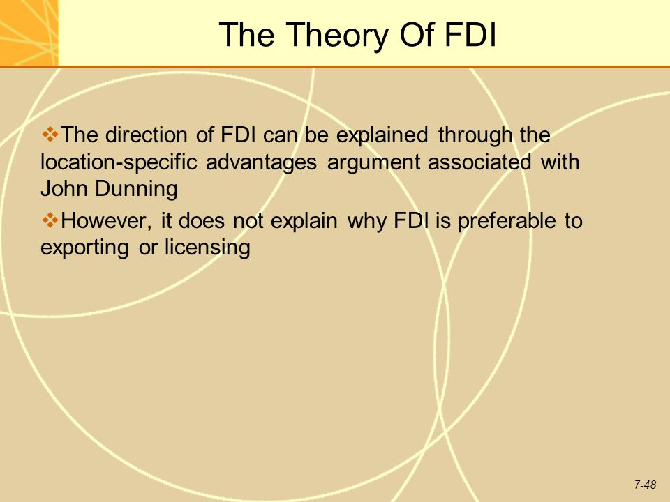 The Theory Of FDI The direction of FDI can be explained through the location-specific advantages argument associated with John Dunning.