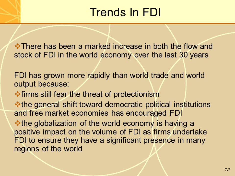 Trends In FDI There has been a marked increase in both the flow and stock of FDI in the world economy over the last 30 years.