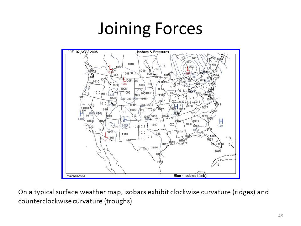 Joining Forces On a typical surface weather map, isobars exhibit clockwise curvature (ridges) and counterclockwise curvature (troughs)