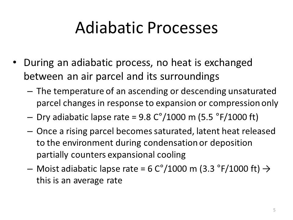 Adiabatic Processes During an adiabatic process, no heat is exchanged between an air parcel and its surroundings.