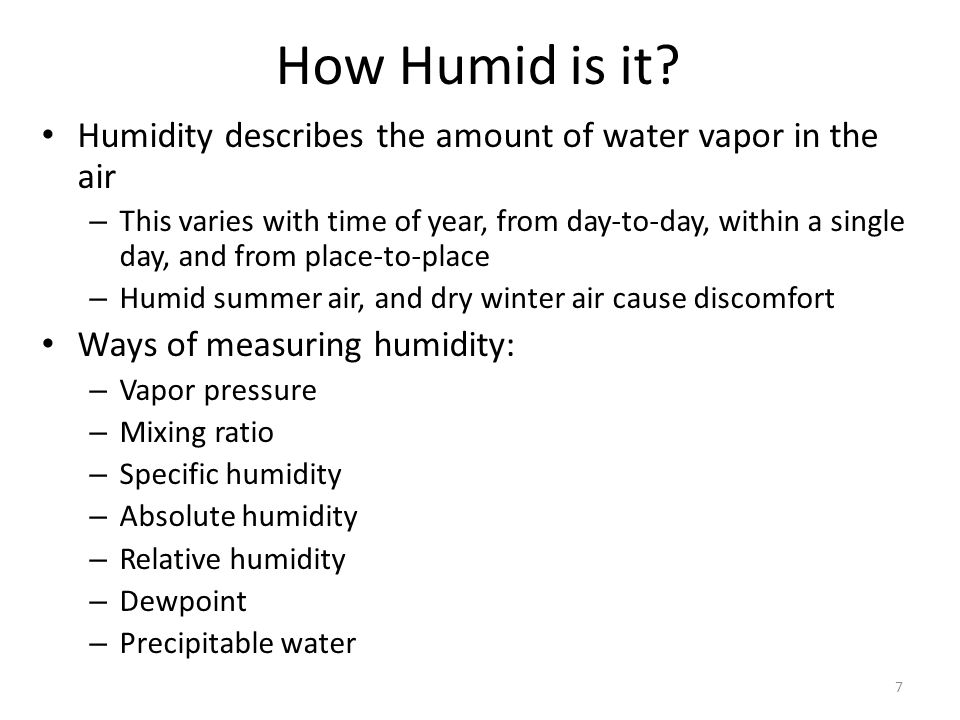 How Humid is it Humidity describes the amount of water vapor in the air.