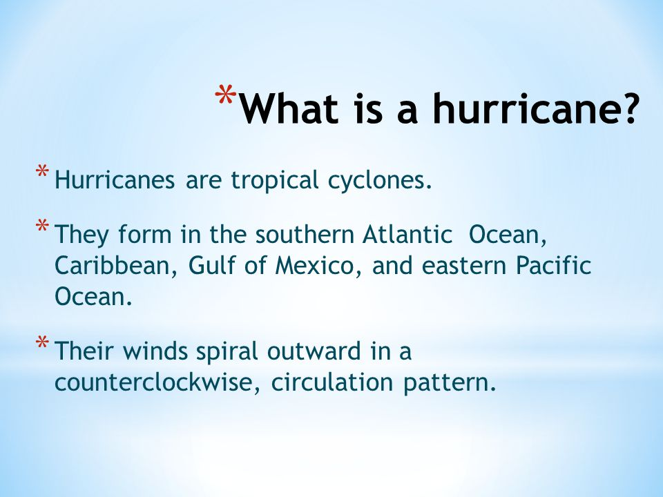 What is a hurricane Hurricanes are tropical cyclones.