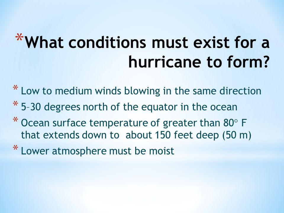 What conditions must exist for a hurricane to form