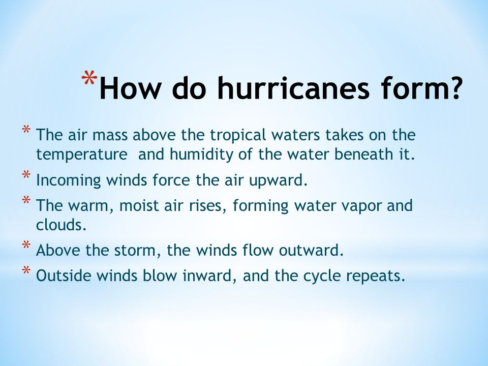 How do hurricanes form The air mass above the tropical waters takes on the temperature and humidity of the water beneath it.