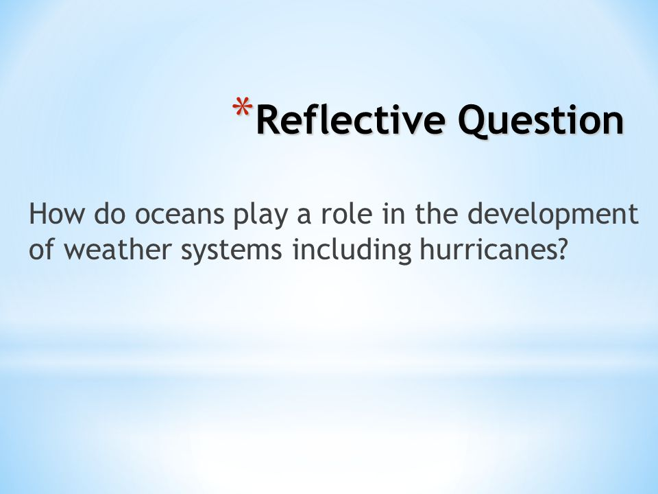 Reflective Question How do oceans play a role in the development of weather systems including hurricanes