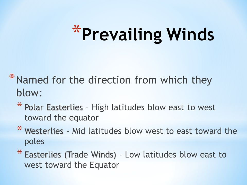 Prevailing Winds Named for the direction from which they blow: