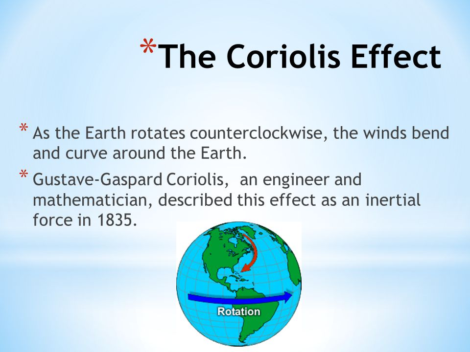 The Coriolis Effect As the Earth rotates counterclockwise, the winds bend and curve around the Earth.