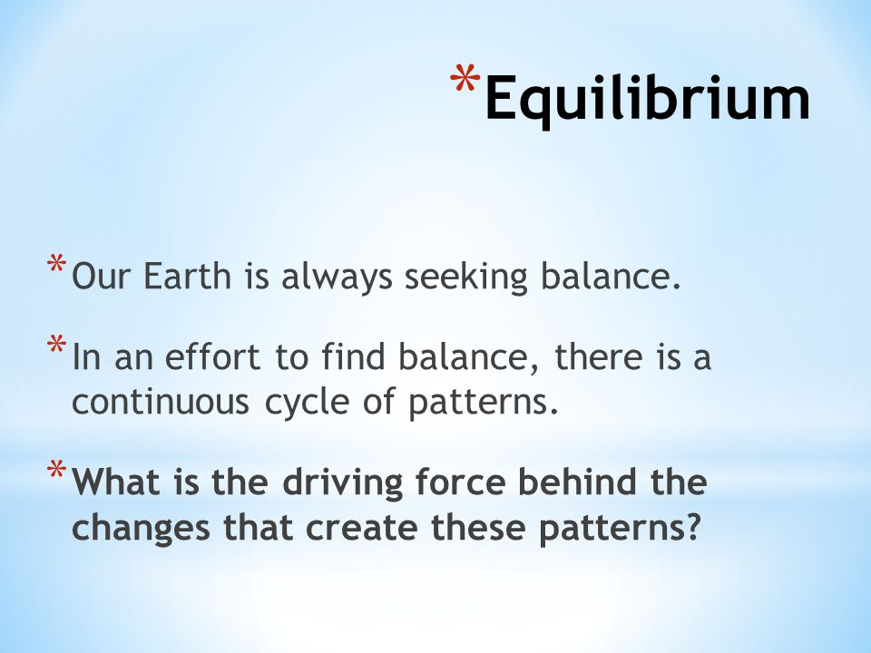 Equilibrium Our Earth is always seeking balance.