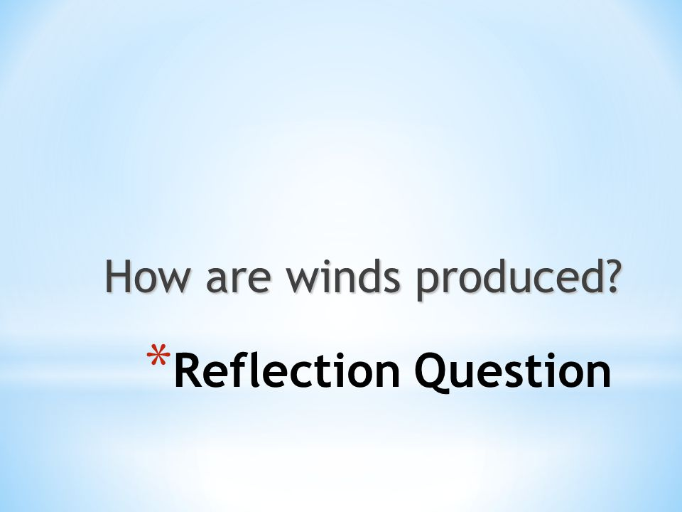 How are winds produced Reflection Question